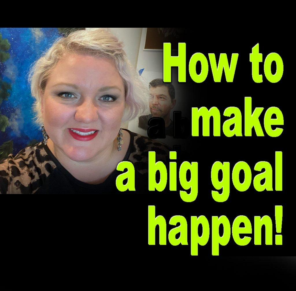 how to make a big goal happen